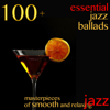 Vários intérpretes - 100 + Essential Jazz Ballads (Masterpieces of Smooth and Relaxing Jazz)  arte