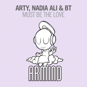 ARTY, Nadia Ali & BT - Must Be the Love