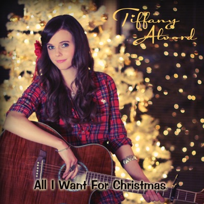 All I Want For Christmas Is You - Single - Tiffany Alvord