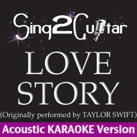 Love Story (Originally Performed By Taylor Swift) [Acoustic Karaoke  Version] - Single by Sing2Guitar on Apple Music