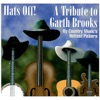 Hats Off A Tribute to Garth Brooks