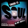 There Is Soul in My House - Hakan Kabil