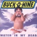 Buck-O-Nine - Water In My Head