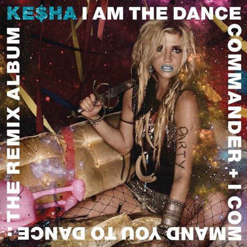 Ke$ha - I Am the Dance Commander + I Command You to Dance: The Remix Album