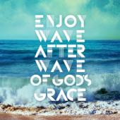 Enjoy Wave After Wave of God's Grace