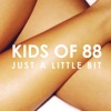 Just a Little Bit - EP, Kids of 88
