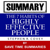 The 7 Habits of Highly Effective People: By Stephen Covey -- Summary (Unabridged)