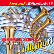 Lust Auf »Böhmisch«!? - Berthold Schick und seine Allgäu 6 - Berthold Schick und seine Allgäu 6