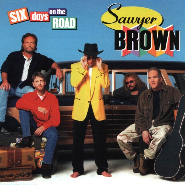 Sawyer Brown - Six Days On The Road
