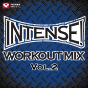 INTENSE! Workout Mix, Vol. 2 (60 Min Non-Stop - Perfect for Strength Training, Cardio Machines, Kickboxing and General Fitness) - Power Music Workout - Power Music Workout
