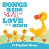 Songs Kids Really Love to Sing - 17 Playtime Songs - Kids Choir
