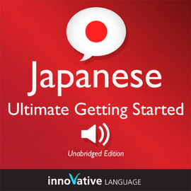 Learn Japanese - Ultimate Getting Started with Japanese Box Set, Lessons 1-55 (Unabridged) audiobook