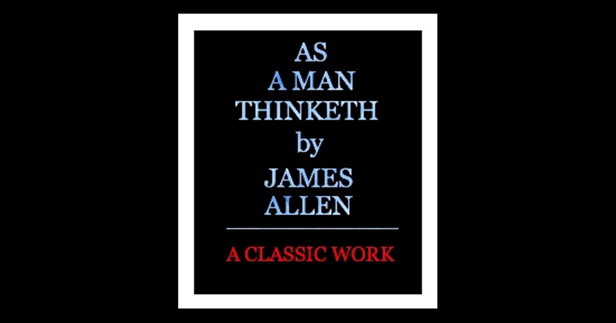 essay on as a man thinketh As a man thinketh: table of contents home spiritual freedom library as a man thinketh by james allen author of from poverty to power, all these things added,.