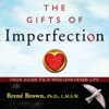 The Gifts of Imperfection: Let Go of Who You Think You're Supposed to Be and Embrace Who You Are (Unabridged) AudioBook Download