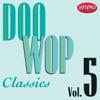 Doo Wop Classics, Vol. 5