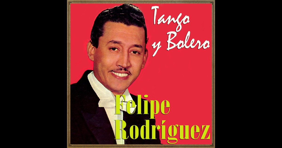 Tango y Bolero by Felipe Rodriguez on Apple Music Felipe Rodriguez