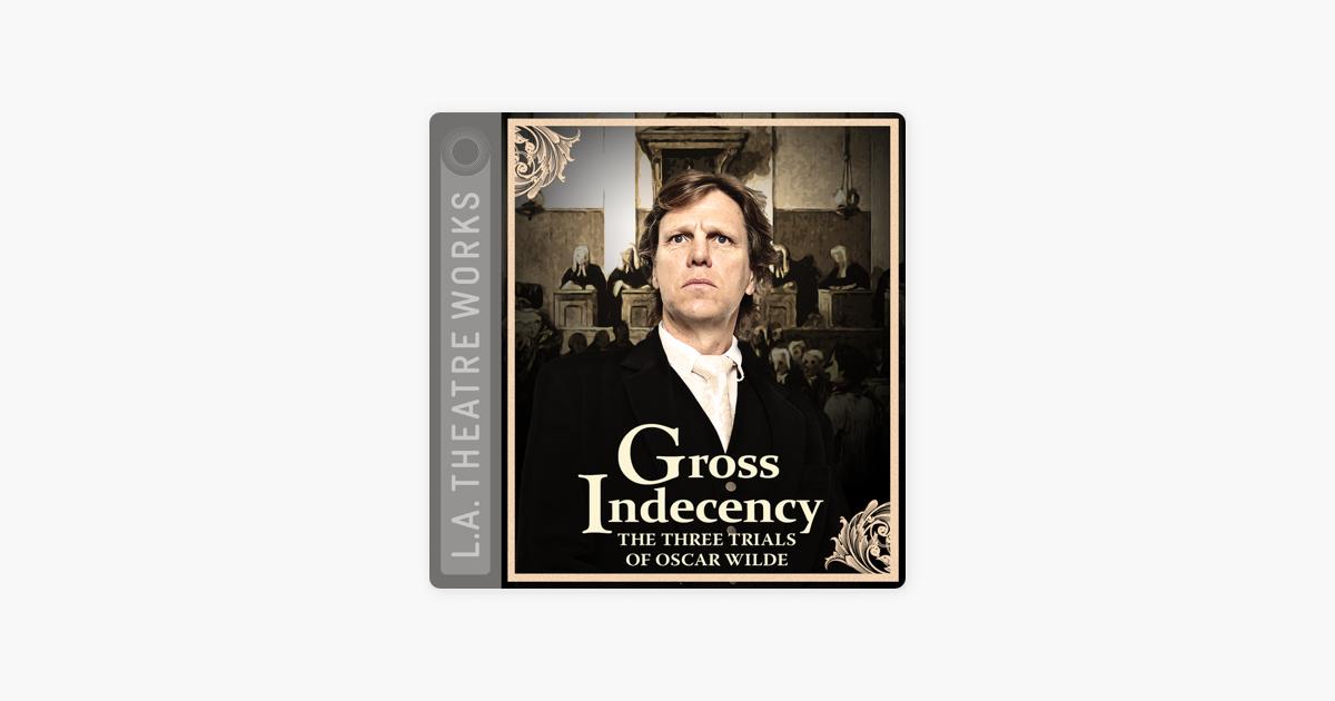 Gross Indecency: The Three Trials of Oscar Wilde - Moisés Kaufman