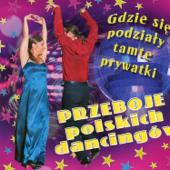 Polskie Przeboje Taneczne - Gdzie Się Podziały Tamte Prywatki