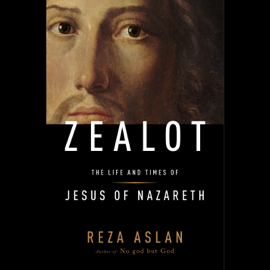 Zealot: The Life and Times of Jesus of Nazareth (Unabridged) audiobook