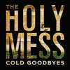 Cold Goodbyes - Single, The Holy Mess