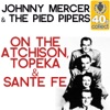 On the Atchison, Topeka & Sante Fe (Remastered) - Single, Johnny Mercer & The Pied Pipers