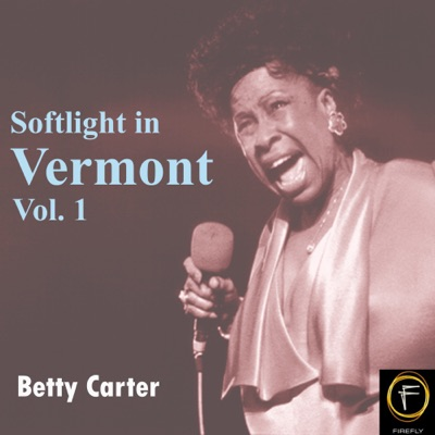 Softlight In Vermont, Vol. 1 - Betty Carter
