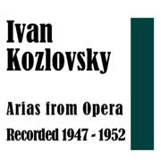 Ivan Kozlovsky: Arias from Opera, Recorded 1947-1952 - Ivan Kozlovsky - Ivan Kozlovsky