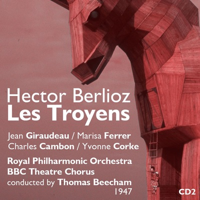 Hector Berlioz : Les Troyens (1947), Volume 2 - Royal Philharmonic Orchestra