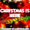 Christmas Is Here: Reggae Style - Caribbean Vibe