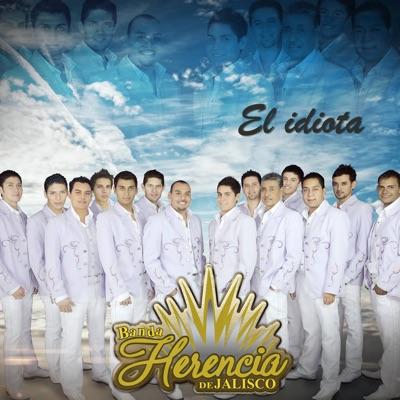 El Idiota - Single - Banda Herencia de Jalisco