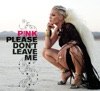 Please Don't Leave Me - Single, P!nk