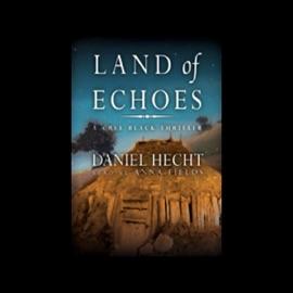 Land of Echoes: A Cree Black Thriller (Unabridged) - Daniel Hecht mp3 listen download