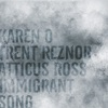 Karen O & Trent Reznor & Atticus Ross - Immigrant Song Song Lyrics