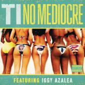 No Mediocre Feat. Iggy Azalea T.I. - T.I.