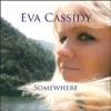 Somewhere, Eva Cassidy