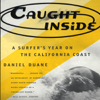 Daniel Duane - Caught Inside: A Surfer's Year on the California Coast (Unabridged)  artwork