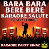 Bara Bara Bere Bere (Karaoke Salute to Alex Ferrari)