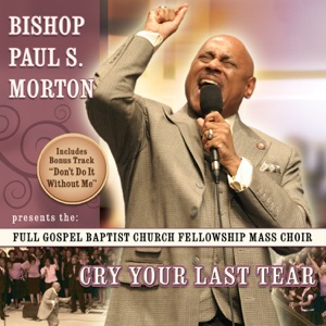Bishop Paul S. Morton & Full Gospel Baptist Church Fellowship Mass Choir - Don't Do It Without Me feat. Bishop Neil C. Ellis [Live]