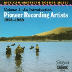 Mexican-Américan Border Music, Vol. 1 - An Introduction: The Pioneer Recording Artists 1928-1958