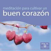 Meditación para Cultivar un Buen Corazón: Vive la Meditación