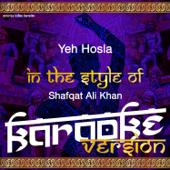 Yeh Hosla (In the Style of Shafqat Ali Khan) [Karaoke Version]