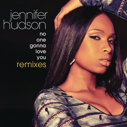 Jennifer Hudson - No One Gonna Love You (Remixes)