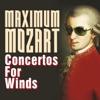 Maximum Mozart: Concertos for Winds