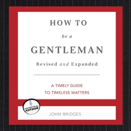 How to Be a Gentleman: A Contemporary Guide to Common Courtesy (Unabridged) - John Bridges mp3 listen download