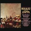 Boulez Conducts Zappa - The Perfect Stranger - Frank Zappa, Ensemble InterContemporain & Barking Pumpkin Digital Gratification Consort