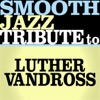 Tribute to Luther Vandross, Smooth Jazz All Stars