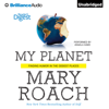 Mary Roach - My Planet: Finding Humor in the Oddest Places (Unabridged)  artwork