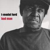 T-Model Ford - Bad Man