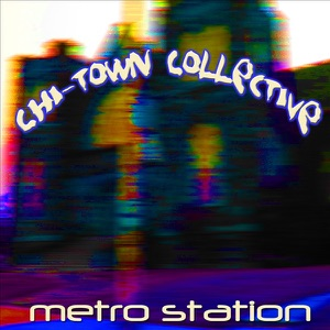 Chi-Town Collective - At the Metro Station