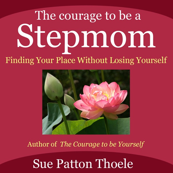 The Courage To Be A Stepmom Finding Your Place Without Losing